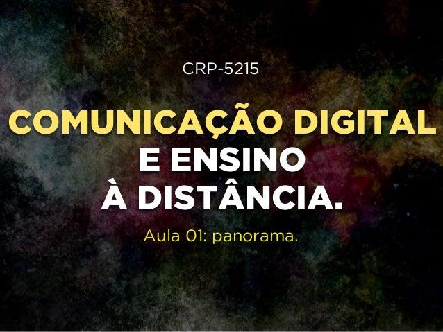 COMUNICAÇÃO DIGITAL E ENSINO À DISTÂNCIA. CRP-5215 ! ! ! ! ! Aula 01: panorama.