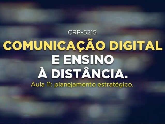 CRP-5215  COMUNICAÇÃO DIGITAL  E ENSINO  À DISTÂNCIA.  Aula 11: planejamento estratégico.