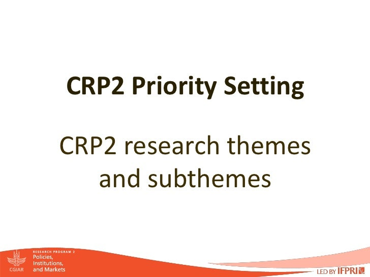 CRP2 Priority SettingCRP2 research themes   and subthemes