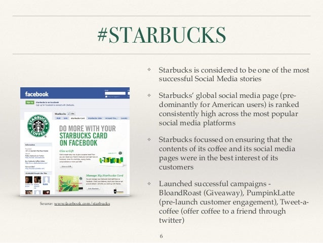 starbucks social media An introduction to starbucks is unnecessary with over 18,000 retail stores in 60 countries, the renowned coffee house is the picture of success in fact, this prosperous business could likely shun social media and still be quite alright – as long as customers get their caffeine fix.