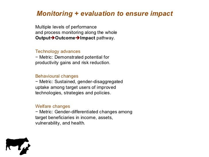 Monitoring + evaluation to ensure impact <ul><li>Multiple levels of performance and process monitoring along the whole Out...