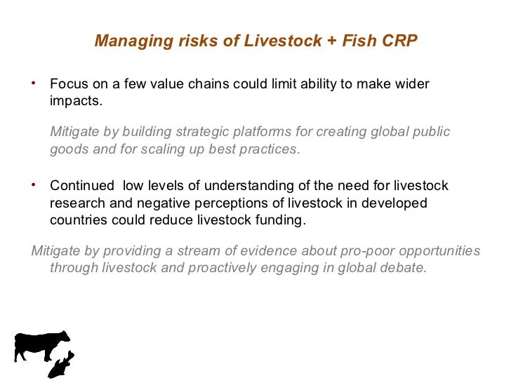 Managing risks of Livestock + Fish CRP <ul><li>Focus on a few value chains could limit ability to make wider impacts. </li...