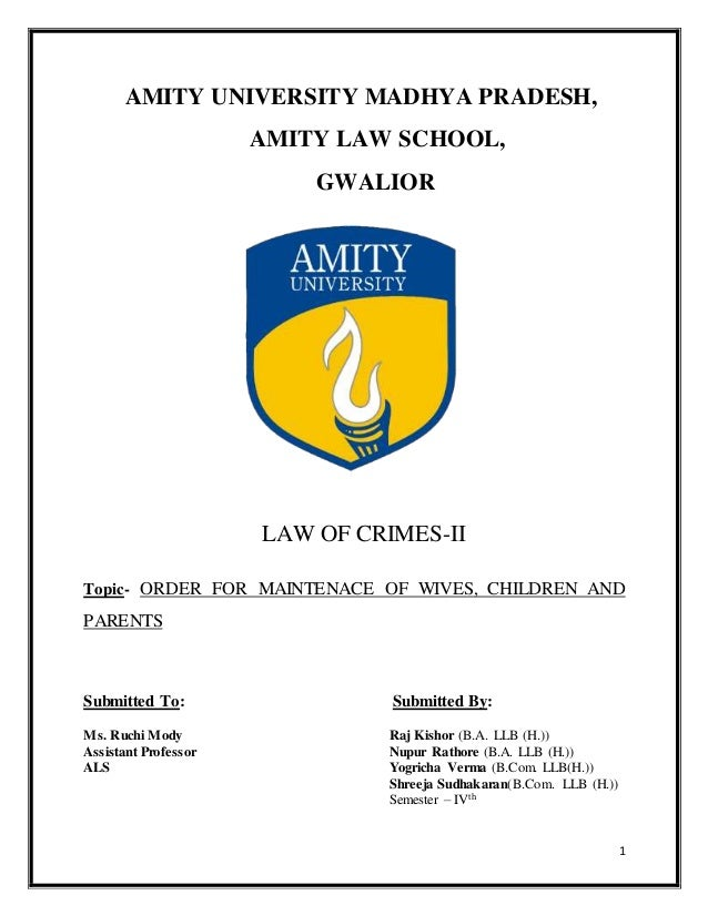 1 AMITY UNIVERSITY MADHYA PRADESH, AMITY LAW SCHOOL, GWALIOR LAW OF CRIMES-II Topic- ORDER FOR MAINTENACE OF WIVES, CHILDR...