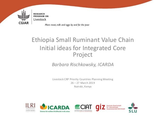 Ethiopia Small Ruminant Value Chain Initial ideas for Integrated Core Project Barbara Rischkowsky, ICARDA Livestock CRP Pr...