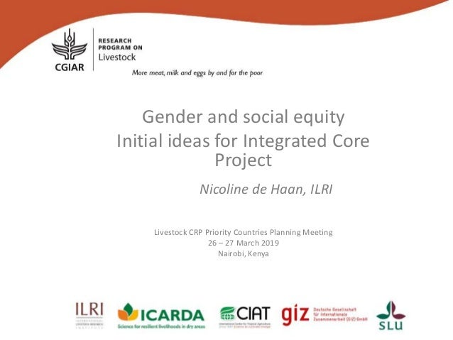 Gender and social equity Initial ideas for Integrated Core Project Nicoline de Haan, ILRI Livestock CRP Priority Countries...