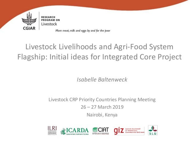 Livestock Livelihoods and Agri-Food System Flagship: Initial ideas for Integrated Core Project Isabelle Baltenweck Livesto...