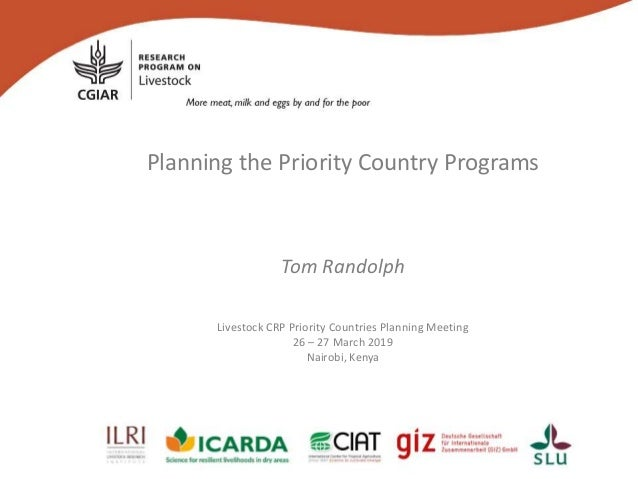 Planning the Priority Country Programs Tom Randolph Livestock CRP Priority Countries Planning Meeting 26 – 27 March 2019 N...