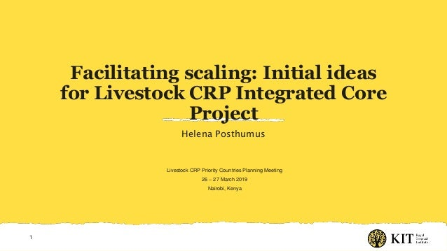 Facilitating scaling: Initial ideas for Livestock CRP Integrated Core Project Helena Posthumus 1 Livestock CRP Priority Co...