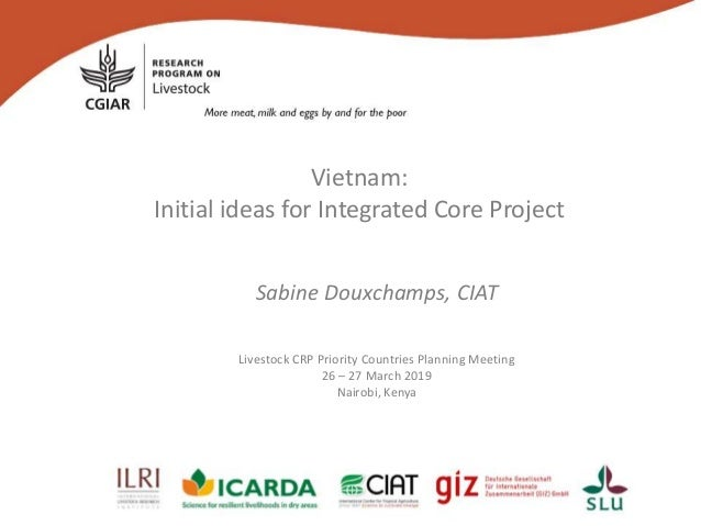 Vietnam: Initial ideas for Integrated Core Project Sabine Douxchamps, CIAT Livestock CRP Priority Countries Planning Meeti...