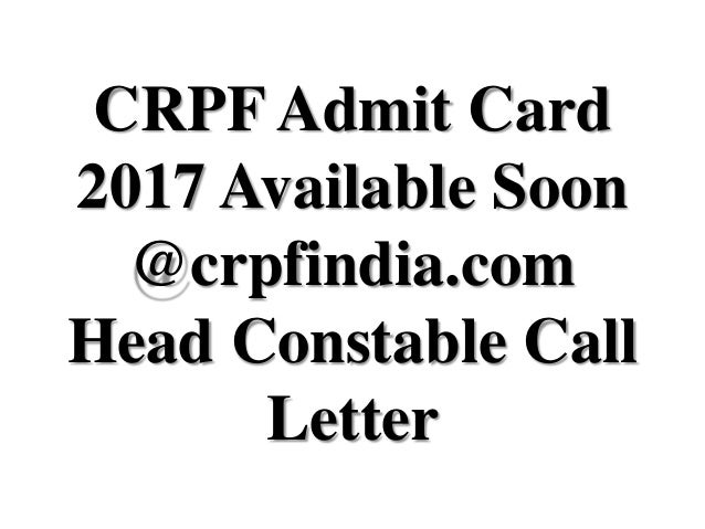 CRPF Admit Card 2017 Available Soon @crpfindia.com Head Constable Call Letter