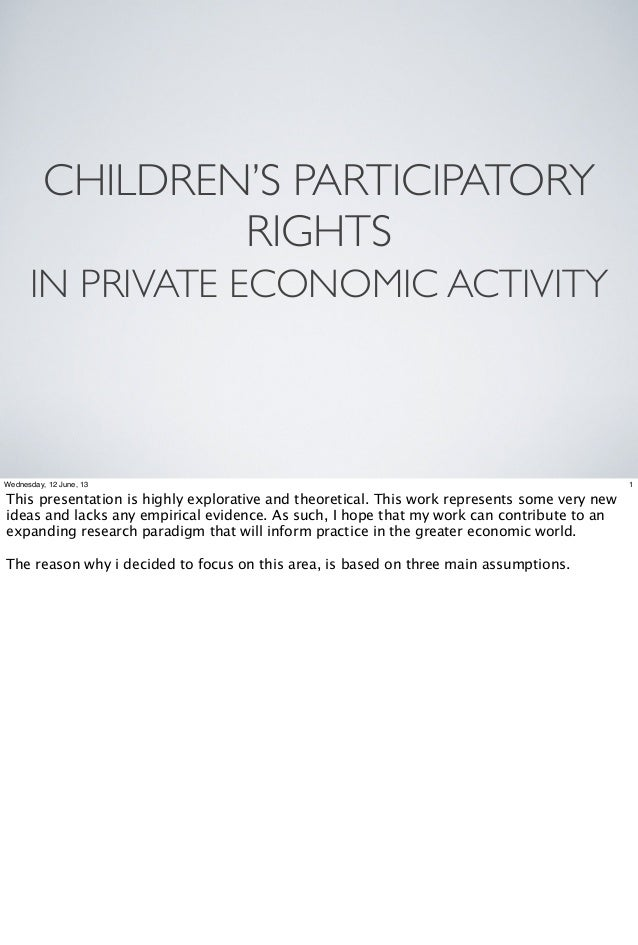 CHILDREN'S PARTICIPATORYRIGHTSIN PRIVATE ECONOMIC ACTIVITY1Wednesday, 12 June, 13This presentation is highly explorative a...