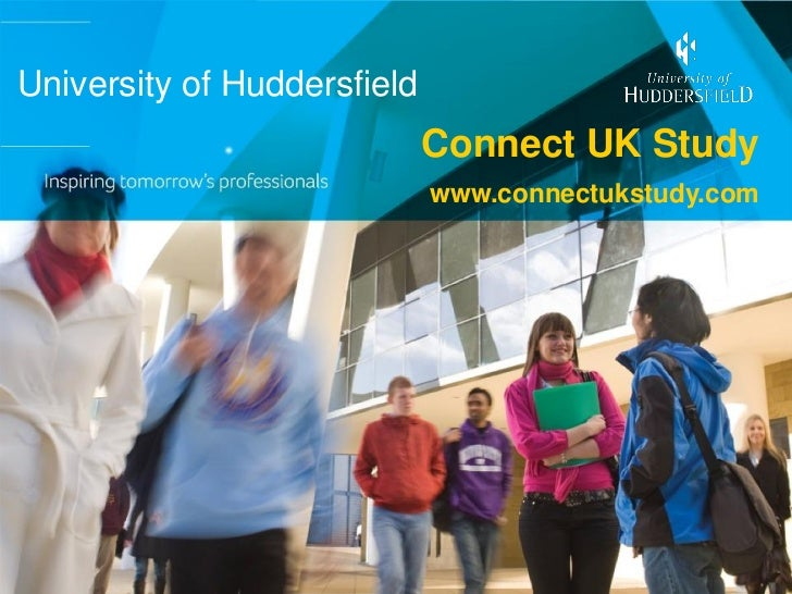 University of Huddersfield                             Connect UK Study                             www.connectukstudy.com