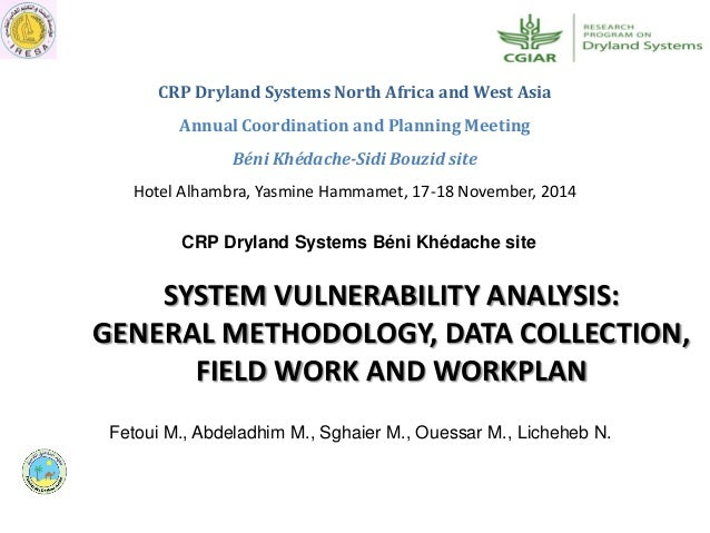 SYSTEM VULNERABILITY ANALYSIS: GENERAL METHODOLOGY, DATA COLLECTION, FIELD WORK AND WORKPLAN CRP Dryland Systems Béni Khéd...