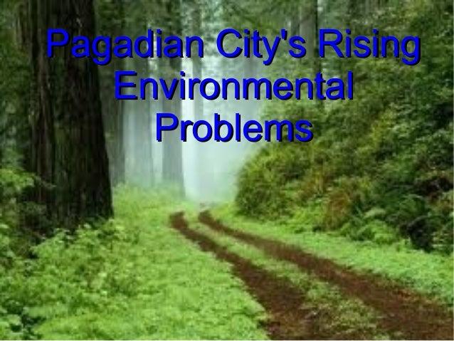 Pagadian City's RisingPagadian City's Rising EnvironmentalEnvironmental ProblemsProblems