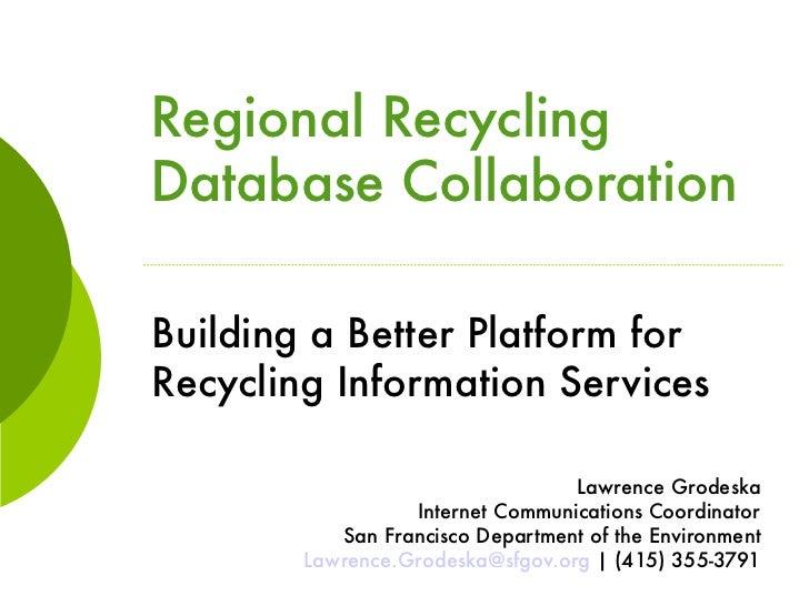 Regional RecyclingDatabase CollaborationBuilding a Better Platform forRecycling Information Services                      ...