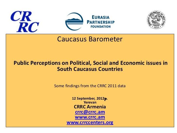 Caucasus BarometerPublic Perceptions on Political, Social and Economic issues in                 South Caucasus Countries ...