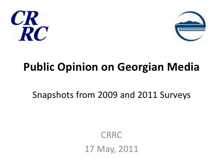 Public Opinion on Georgian MediaSnapshots from 2009 and 2011 Surveys<br />CRRC<br />17 May, 2011<br />