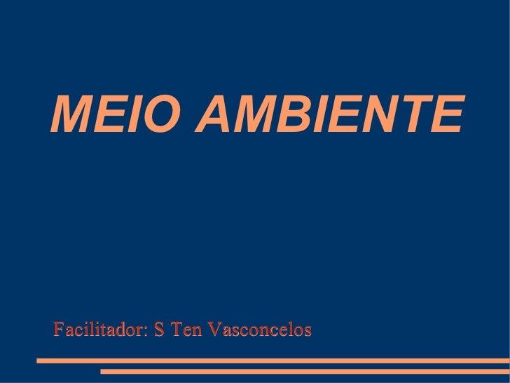 MEIO AMBIENTE Facilitador: S Ten Vasconcelos