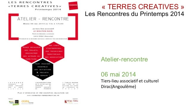 «TERRES CREATIVES» Les Rencontres du Printemps 2014 Atelier-rencontre 06 mai 2014 Tiers-lieu associatif et culturel Dira...