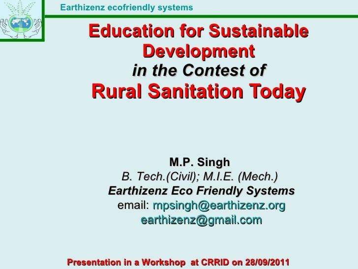 Education for Sustainable Development in the Contest of Rural Sanitation Today M.P. Singh  B. Tech.(Civil); M.I.E. (Mech.)...