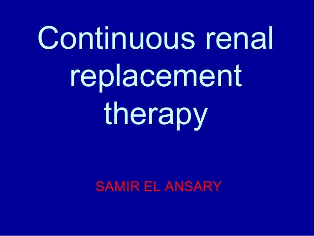 Continuous renal replacement therapy SAMIR EL ANSARY