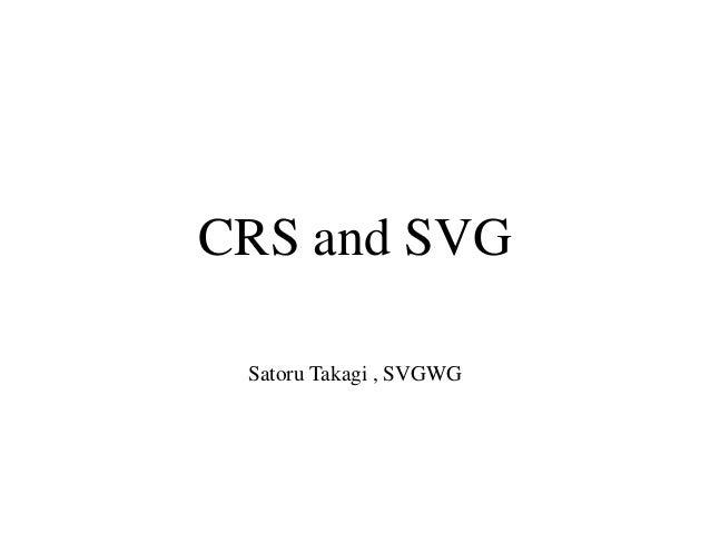 CRS and SVG Satoru Takagi , SVGWG