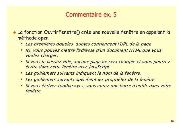Commentaire ex. 5La fonction OuvrirFenetre() crée une nouvelle fenêtre en appelant laméthode open • Les premières doubles-...