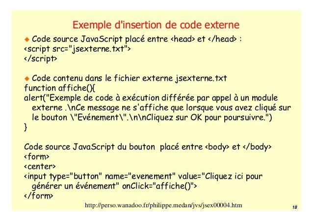 """Exemple dinsertion de code externe  Code source JavaScript placé entre <head> et </head> :<script src=""""jsexterne.txt""""></sc..."""