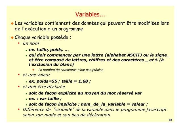 Variables...Les variables contiennent des données qui peuvent être modifiées lorsde lexécution dun programmeChaque variabl...