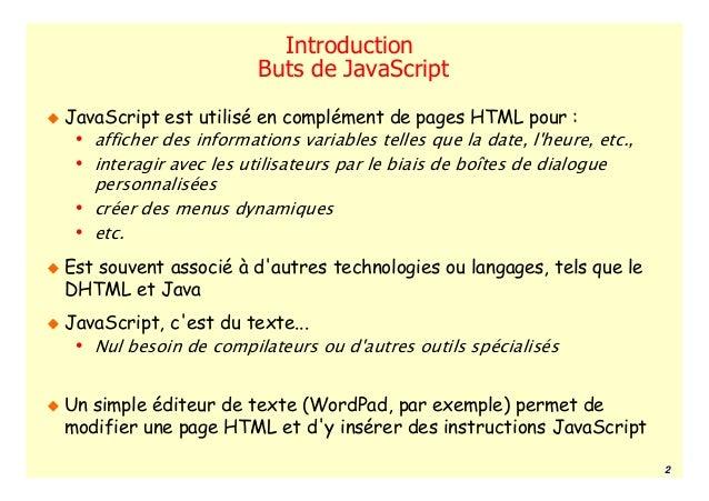 Introduction                        Buts de JavaScriptJavaScript est utilisé en complément de pages HTML pour : • afficher...