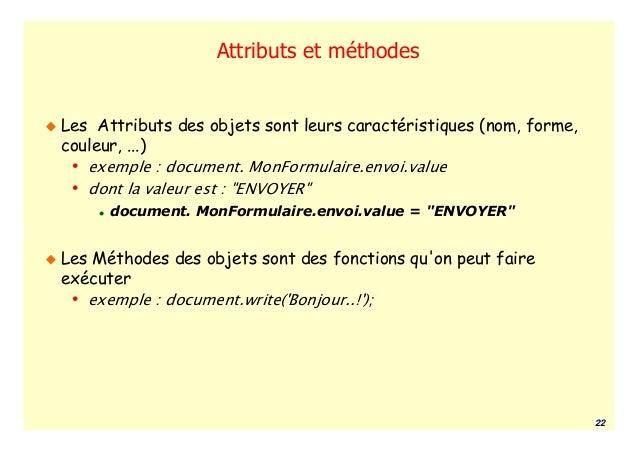 Attributs et méthodesLes Attributs des objets sont leurs caractéristiques (nom, forme,couleur, ...) • exemple : document. ...