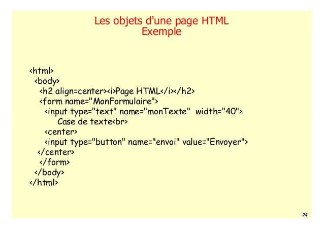 Les objets dune page HTML                         Exemple<html> <body>   <h2 align=center><i>Page HTML</i></h2>   <form na...