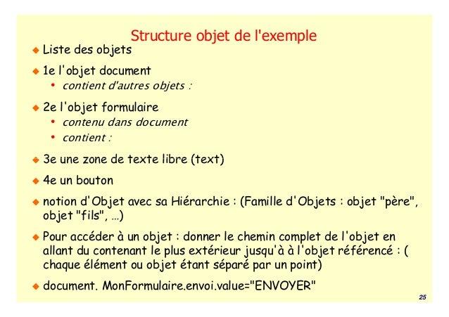 Structure objet de lexempleListe des objets1e lobjet document • contient dautres objets :2e lobjet formulaire • contenu da...