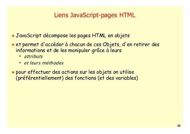 Liens JavaScript-pages HTMLJavaScript décompose les pages HTML en objetset permet daccéder à chacun de ces Objets, den ret...