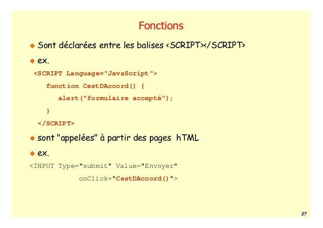 """Fonctions Sont déclarées entre les balises <SCRIPT></SCRIPT> ex.<SCRIPT Language=""""JavaScript"""">   function CestDAccord() { ..."""