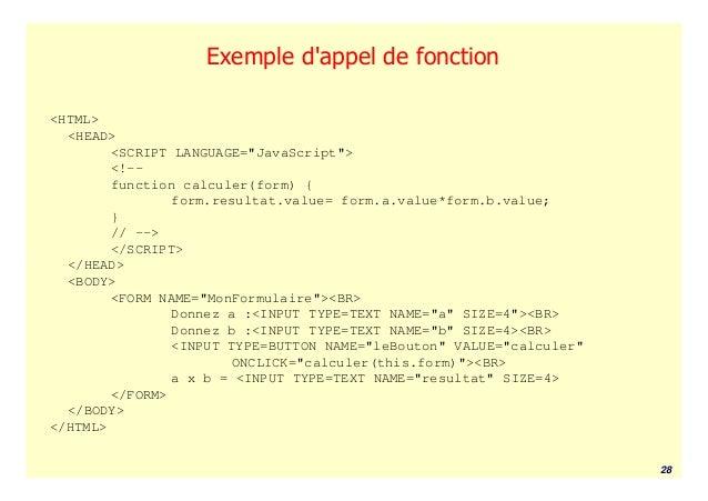 """Exemple dappel de fonction<HTML>  <HEAD>        <SCRIPT LANGUAGE=""""JavaScript"""">        <!--        function calculer(form) ..."""