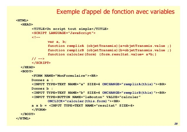 Exemple dappel de fonction avec variables<HTML>  <HEAD>        <TITLE>Un script tout simple</TITLE>        <SCRIPT LANGUAG...