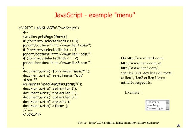 "JavaScript - exemple ""menu""<SCRIPT LANGUAGE=""JavaScript"">  <!--  function gotoPage (form) {  if (form.way.selectedIndex ==..."