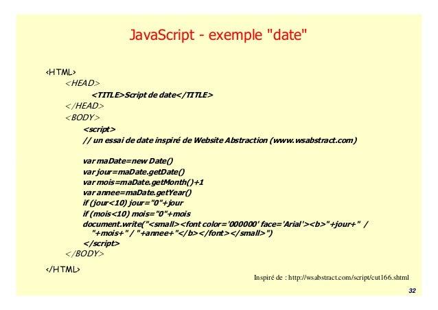 "JavaScript - exemple ""date""<HTML>   <HEAD>            <TITLE>Script de date</TITLE>   </HEAD>   <BODY>          <script>  ..."
