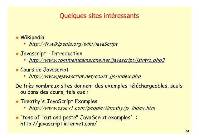 Quelques sites intéressants Wikipedia  • http://fr.wikipedia.org/wiki/JavaScript Javascript - Introduction  • http://www.c...