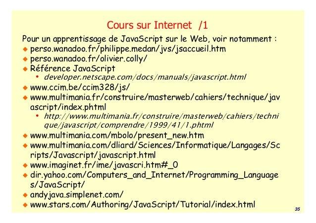 Cours sur Internet /1Pour un apprentissage de JavaScript sur le Web, voir notamment :  perso.wanadoo.fr/philippe.medan/jvs...