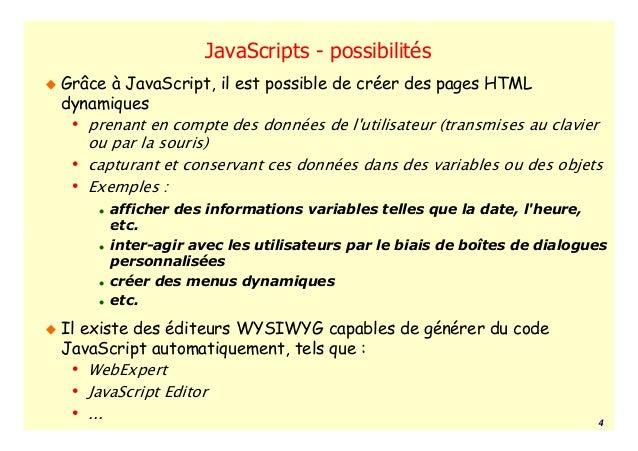 JavaScripts - possibilitésGrâce à JavaScript, il est possible de créer des pages HTMLdynamiques • prenant en compte des do...