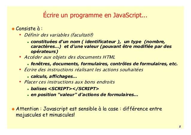 Écrire un programme en JavaScript...Consiste à : • Définir des variables (facultatif)       constituées dun nom ( identifi...