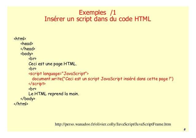 Exemples /1               Insérer un script dans du code HTML<html>   <head>   </head>   <body>        <br>        Ceci es...