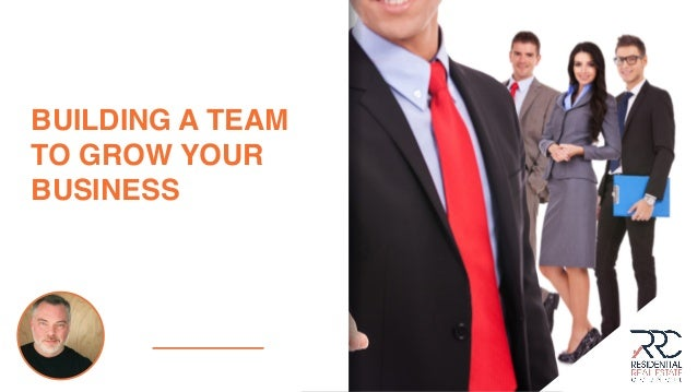 BUILDING A TEAM TO GROW YOUR BUSINESS matthew rathbun theagenttrainer.com