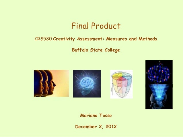 Final ProductCRS580 Creativity Assessment: Measures and Methods               Buffalo State College                  Maria...