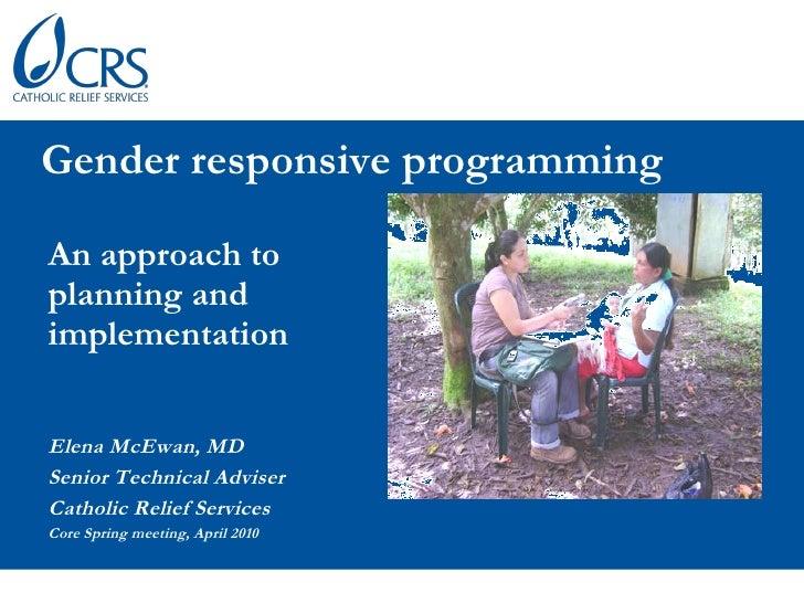 <ul><li>Gender responsive programming </li></ul><ul><li>An approach to planning and implementation </li></ul><ul><li>Elena...