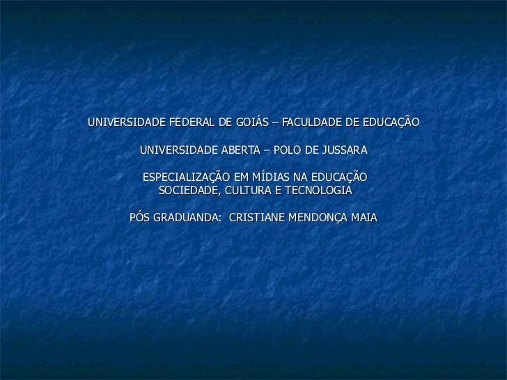 UNIVERSIDADE FEDERAL DE GOIÁS – FACULDADE DE EDUCAÇÃO UNIVERSIDADE ABERTA – POLO DE JUSSARA ESPECIALIZAÇÃO EM MÍDIAS NA ED...