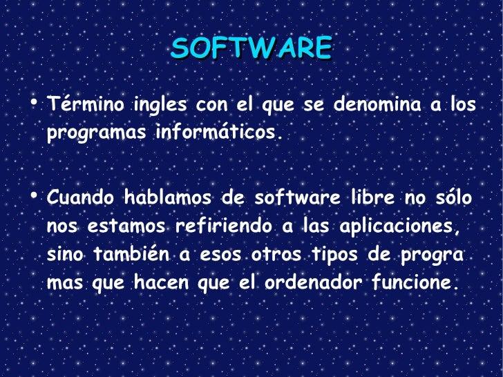 SOFTWARE <ul><li>Término ingles con el que se denomina a los programas informáticos.   </li></ul><ul><li>Cuandohablamosd...