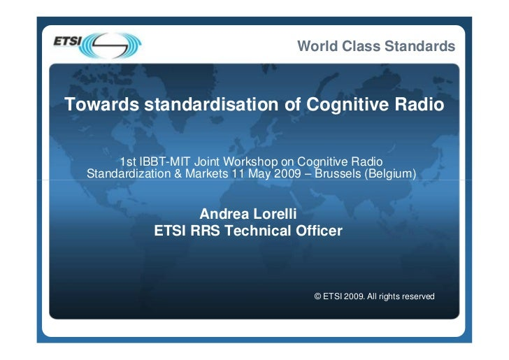 World Class Standards    Towards standardisation of Cognitive Radio          1st IBBT-MIT Joint Workshop on Cognitive Radi...